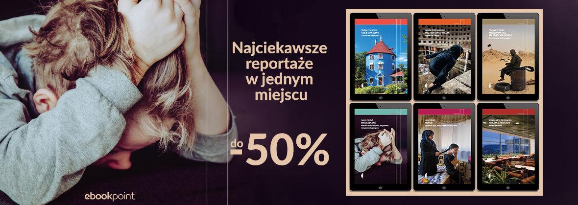 Promocja na ebooki Najciekawsze reportaże w jednym miejscu! [do -50%]
